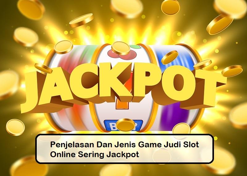 Penjelasan Dan Jenis Game Judi Slot Online Sering Jackpot
