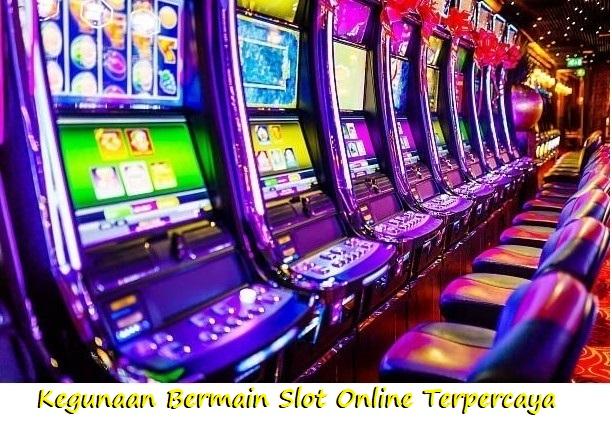 Kegunaan Bermain Slot Online Terpercaya