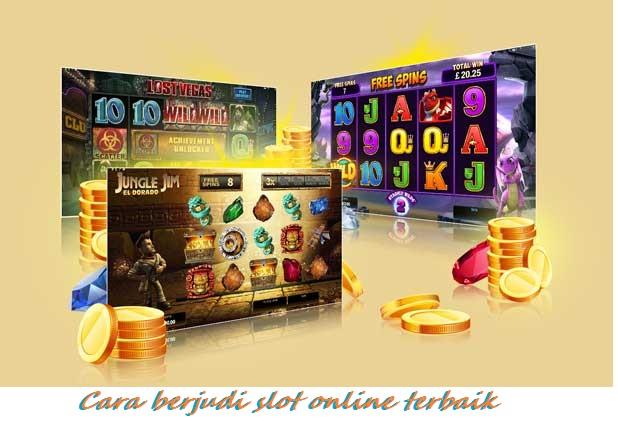 Cara berjudi slot online terbaik