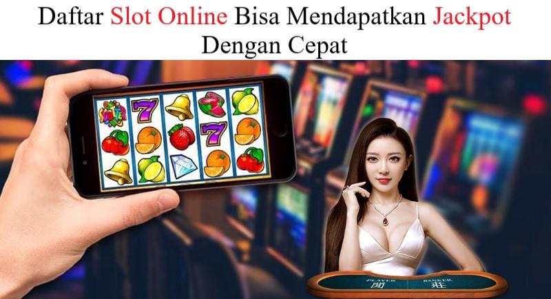 Daftar Slot Online Bisa Mendapatkan Jackpot Dengan Cepat